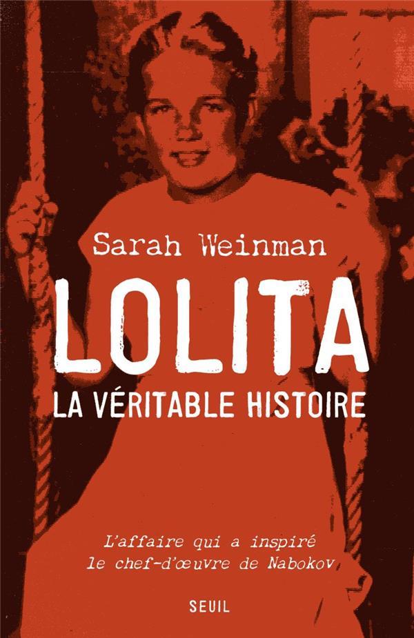 Lolita, la véritable histoire ; l'affaire qui a inspiré le chef-d'oeuvre de Nabokov