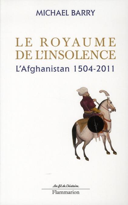 Le royaume de l'insolence ; l'Afghanistan 1504-2011