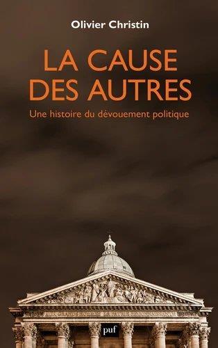 la cause des autres : une histoire du dévouement politique - Olivier  Christin - Puf - Grand format - Sauramps