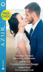 Vente Livre Numérique : Fiançailles andalouses - Un enfant pour tout changer - Un envoûtant rival  - Rachael Thomas - Joss Wood - Amber Page