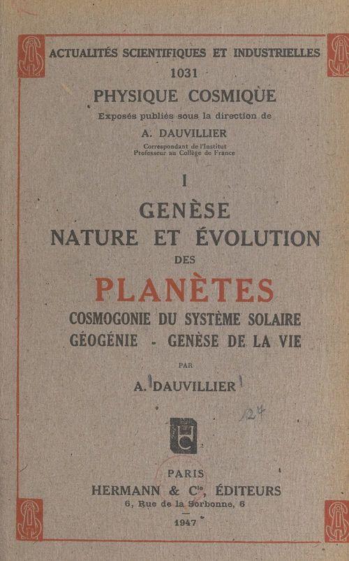 Genèse, nature et évolution des planètes : cosmogonie du système solaire, géogénie, genèse de la vie (1)