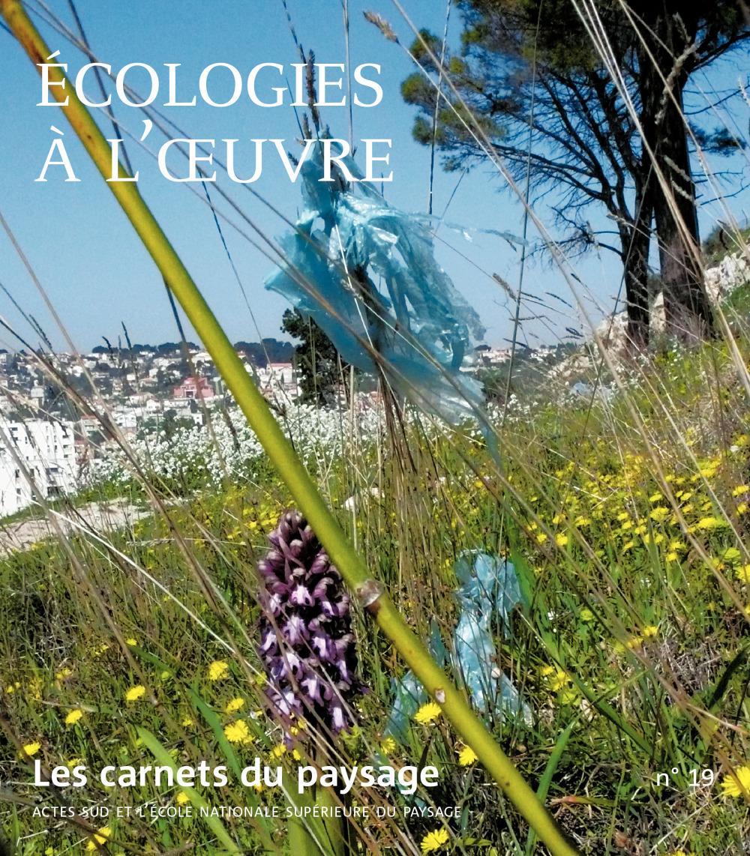 LES CARNETS DU PAYSAGE T.19 ; écologies à l'oeuvre