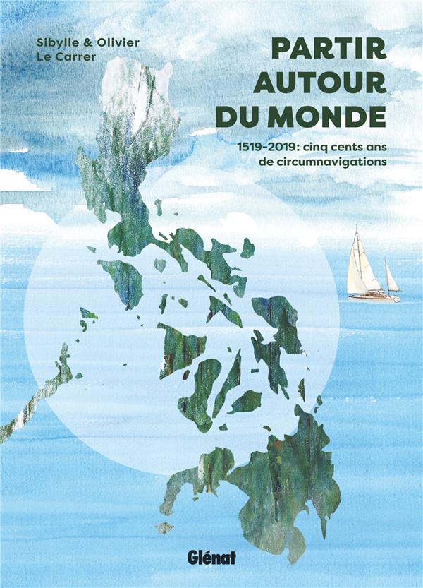 Partir autour du monde ; 1519-2019, cinq cents ans de circumnavigations