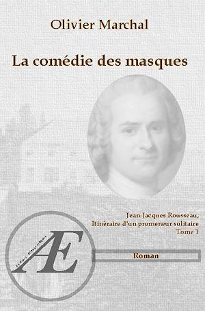La comédie des masques ; Jean-Jacques Rousseau, itinéraire d'un promeneur solitaire t.1