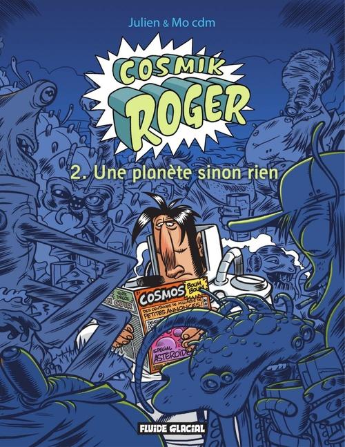 Cosmik Roger : Une planète sinon rien  - Mo/CDM  - Sole/Mo-Cdm