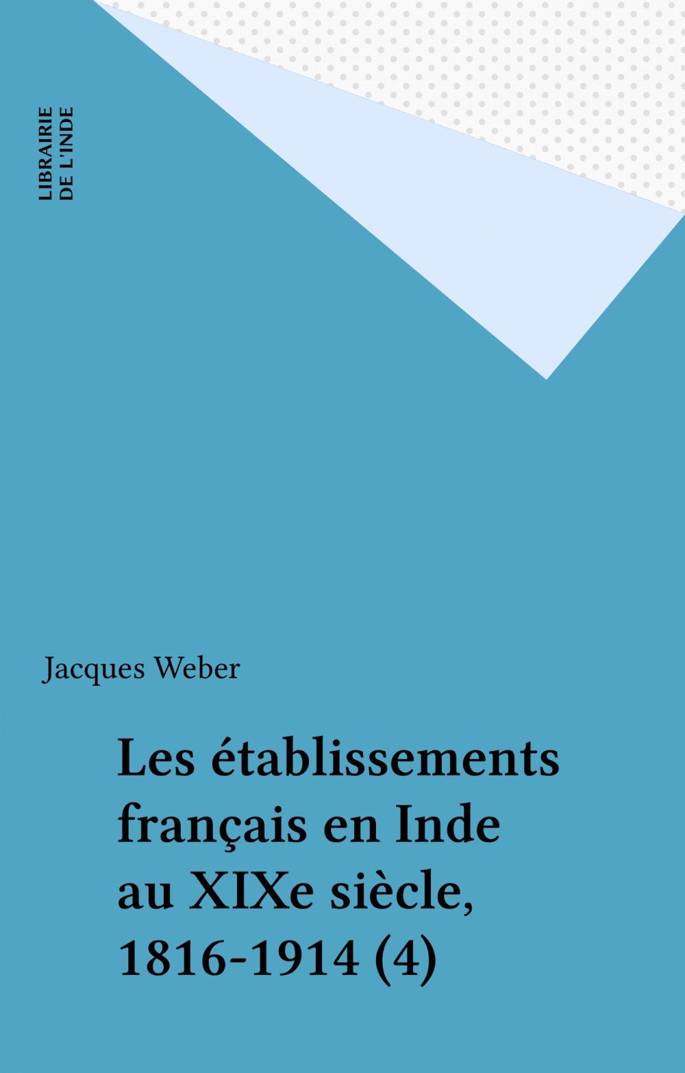 Les établissements français en Inde au XIXe siècle, 1816-1914 (4)