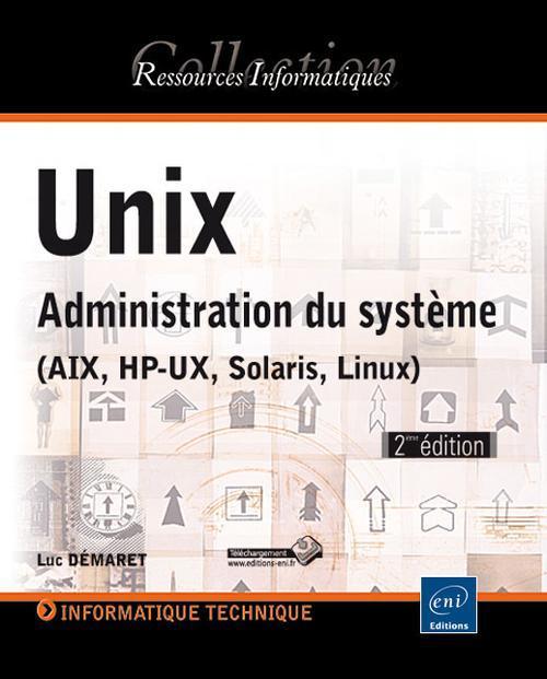 Unix ; Administration Du Systeme (Aix, Hp-Ux, Solaris, Linux) (2eme Edition)