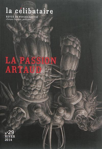 La celibataire n.29 ; la passion artaud