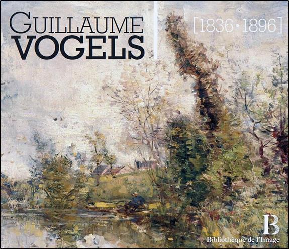 Guillaume Vogels (1836-1896) : le paysage en Belgique à la fin du XIXe siècle