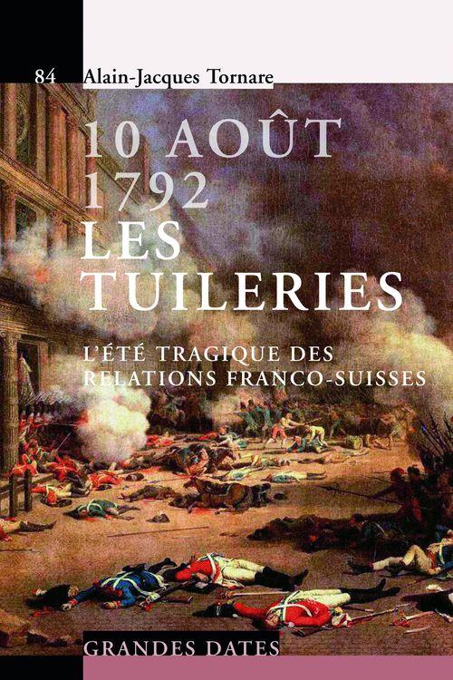 10 aout 1792. les tuileries - l'ete tragique des relations franco-suisses.