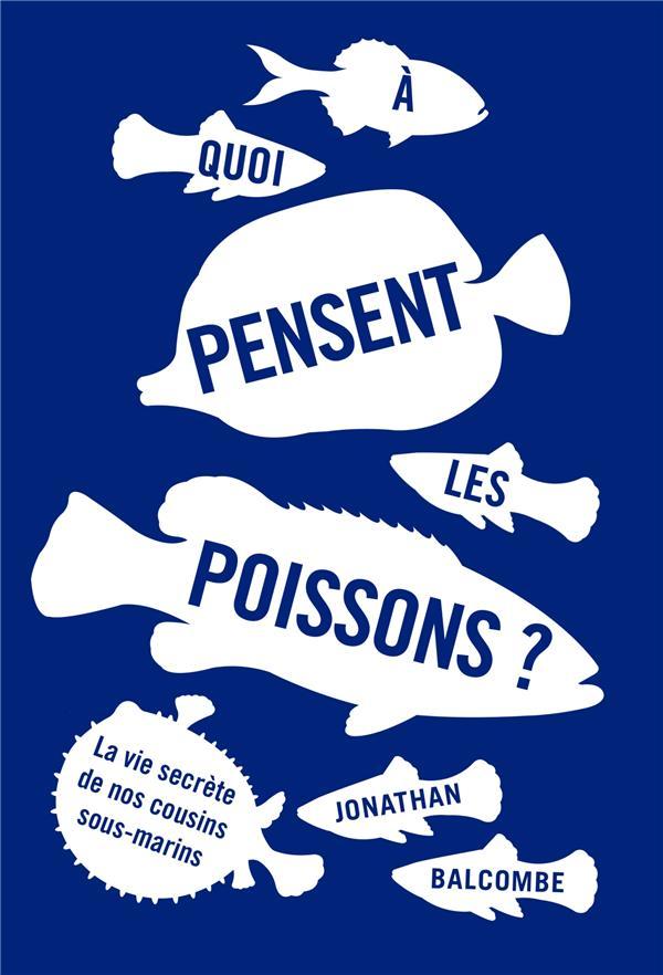 à quoi pensent les poissons ? la vie secrète de nos cousins sous-marins