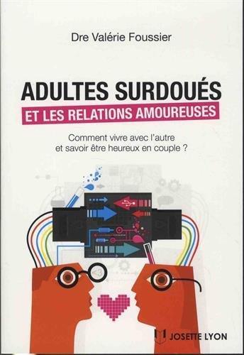Adultes surdoués et les relations amoureuses ; comment vivre avec l'autre et savoir être heureux en couple ?