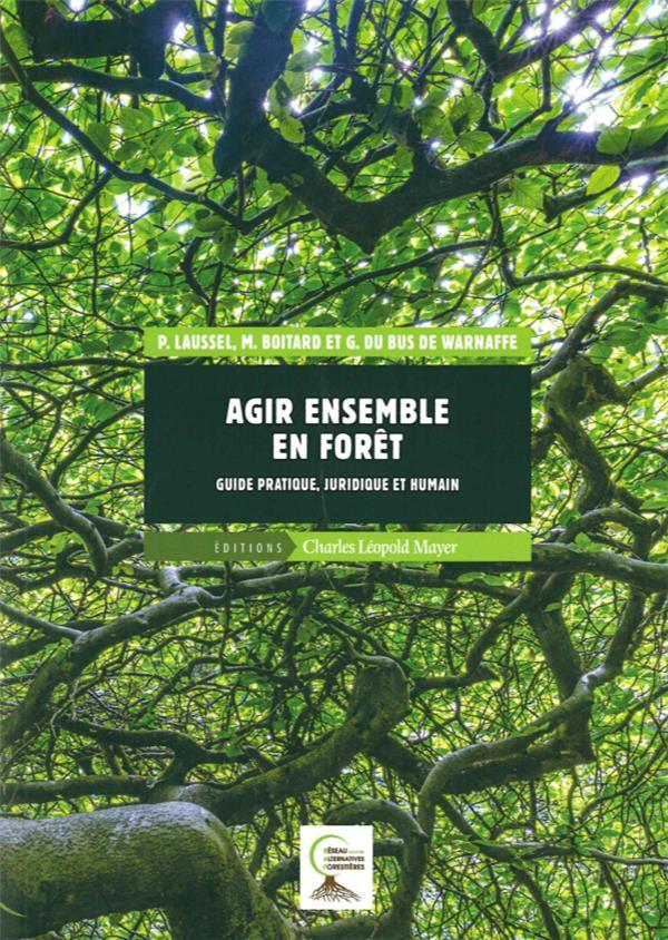 Guide méthodologique pour agir ensemble en forêt ; foncièrement pratique, juridique, humain