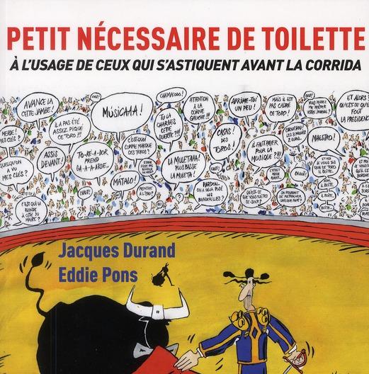 Petit nécessaire de toilette à l'usage de ceux qui s'astiquent avant les corridas