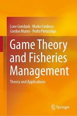 Game Theory and Fisheries Management  - Gordon Munro - Pedro Pintassilgo - Lone GronbæK - Marko Lindroos