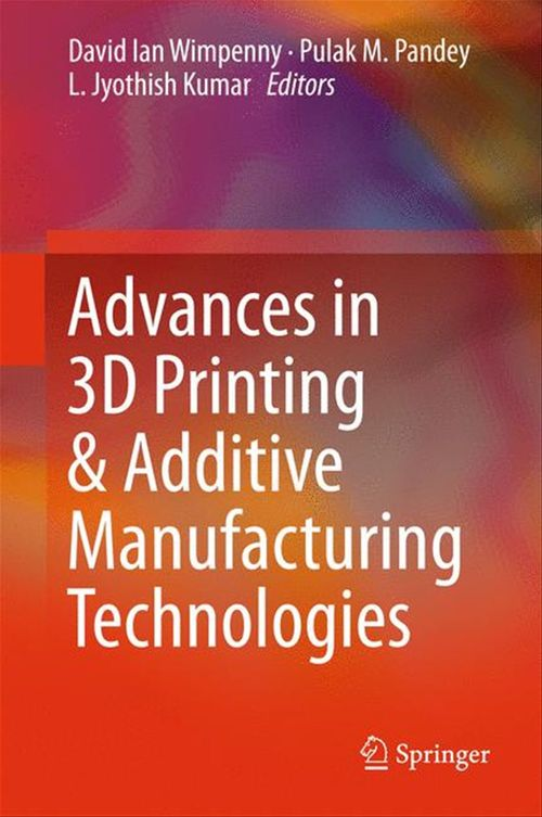 Advances in 3D Printing & Additive Manufacturing Technologies  - David Ian Wimpenny  - Pulak M. Pandey  - L. Jyothish Kumar