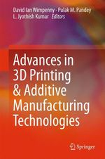 Advances in 3D Printing & Additive Manufacturing Technologies  - Pulak M. Pandey - David Ian Wimpenny - L. Jyothish Kumar