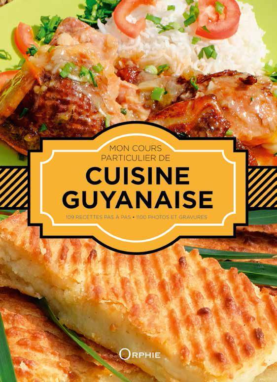 Mon cours particulier de cuisine guyanaise ; 109 recettes pas à pas, 1100 photos et gravures