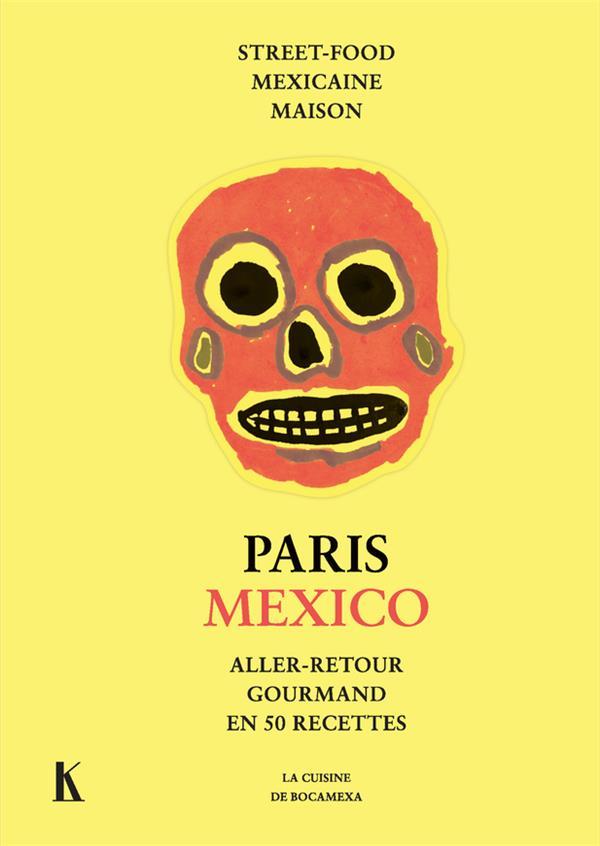 Paris Mexico, aller-retour gourmand en 50 recettes ; street-food mexicaine maison
