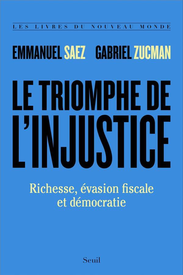 Le triomphe de l'injustice ; richesse, évasion fiscale et démocratie