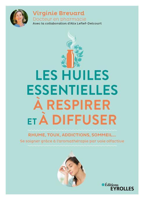 Les huiles essentielles à respirer et à diffuser : rhume, toux, addictions, sommeil...