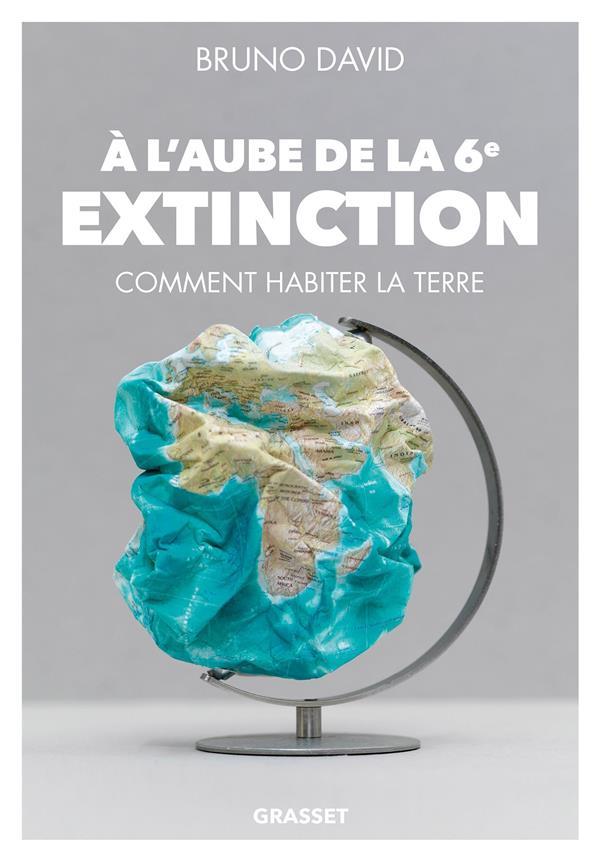 à l'aube de la 6e extinction ; comment habiter la Terre