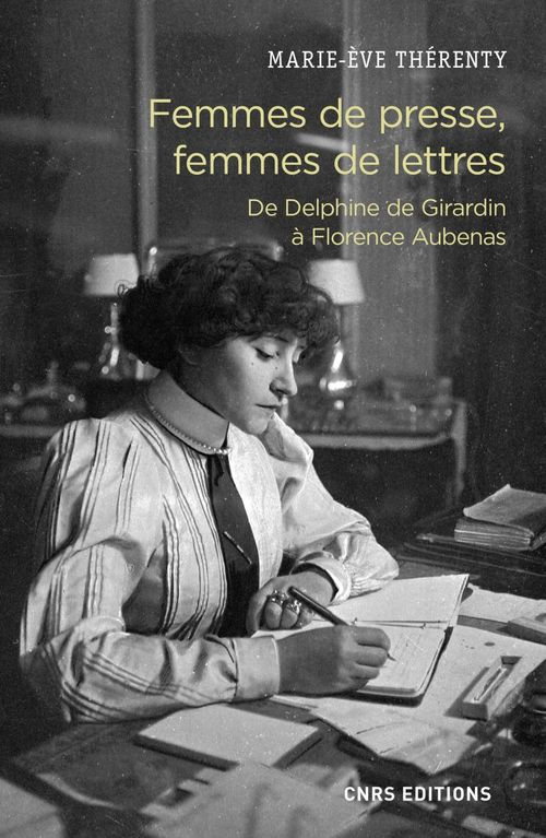 Femmes de presse, femmes de lettres ; de Delphine de Girardin à Florence Aubenas