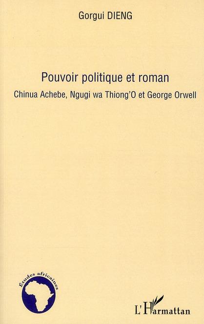 Pouvoir politique et roman ; Chinua Achebe, Ngugi wa Thiong'O et George Orwell