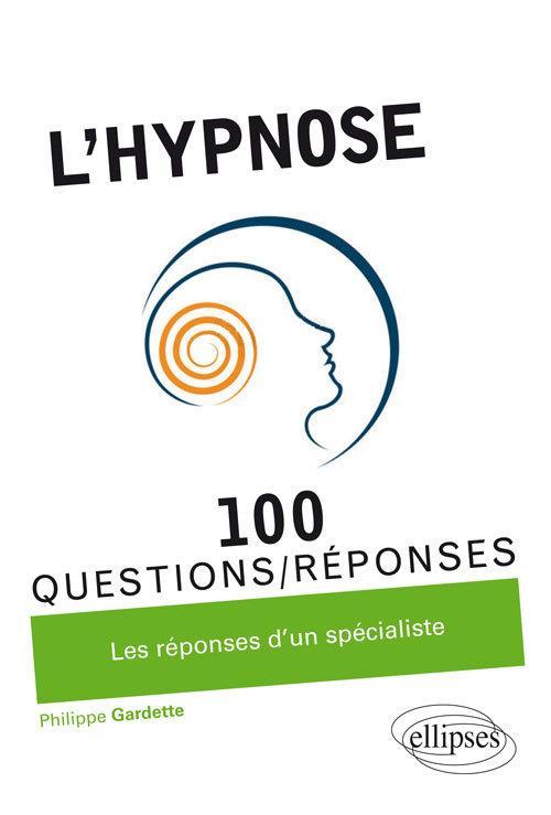 100 questions/réponses ; l'hypnose en 100 questions/réponses ; les réponses d'un spécialiste