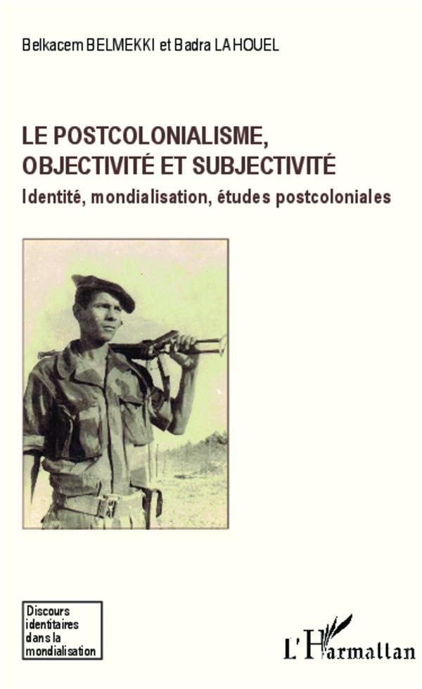 le postcolonialisme, objectivité et subjectivité ; identité, mondialisation, études postcoloniales