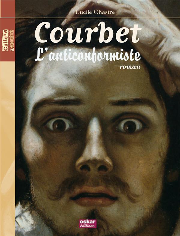 Gustave Courbet ; l'anticonformiste