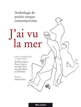 J'ai vu la mer ; anthologie de poésie turque contemporaine