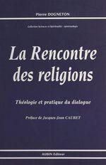 La Rencontre des religions : théologie et pratique du dialogue