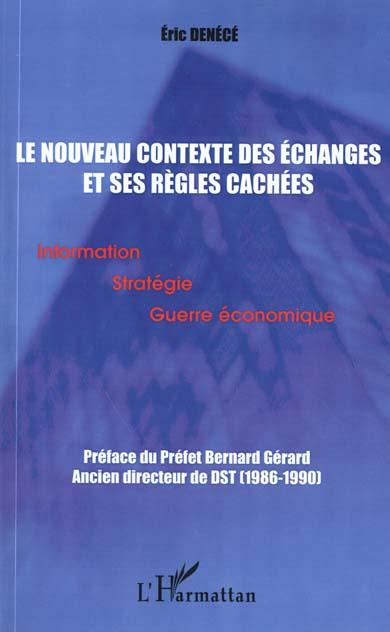 Le nouveau contexte des echanges et ses regles cachees - information strategie guerre economique