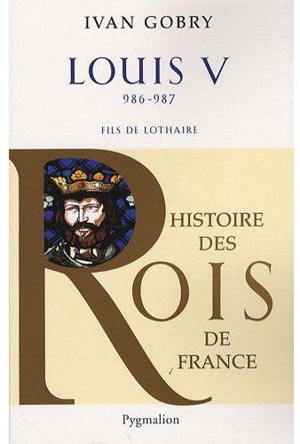 Louis V ; 986-987 ; fils de Lothaire