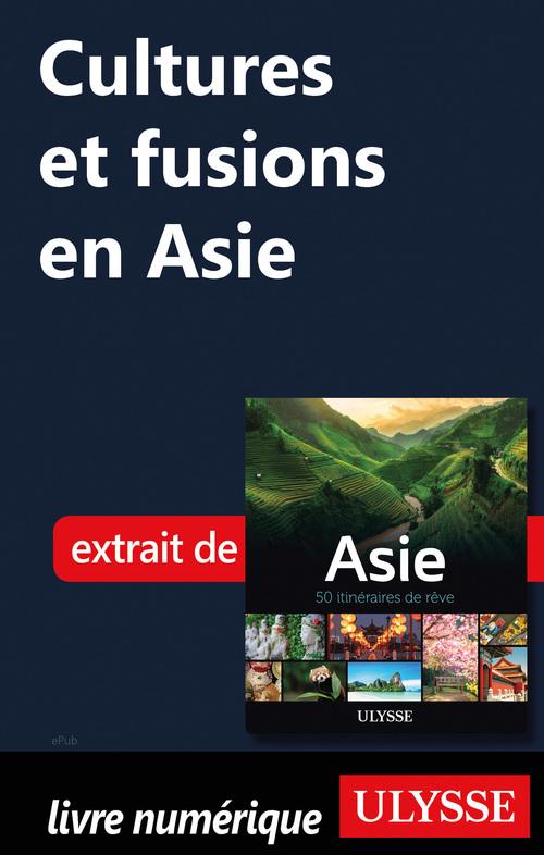 Cultures et fusions en Asie  - . Collectif