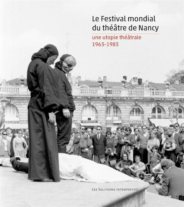 Le festival mondial du théâtre de Nancy ; une utopie théâtrale 1963-1983