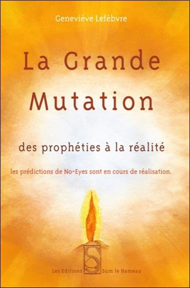 La grande mutation - des propheties a la realite