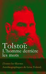 Vente Livre Numérique : Tolstoï: L´homme derrière les mots (Toutes les OEuvres Autobiographiques de Léon Tolstoï)  - Léon Tolstoï