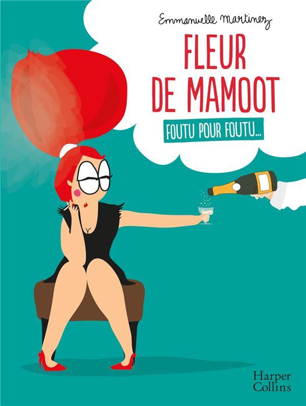 Fleur de Mamoot ; foutu pour foutu...