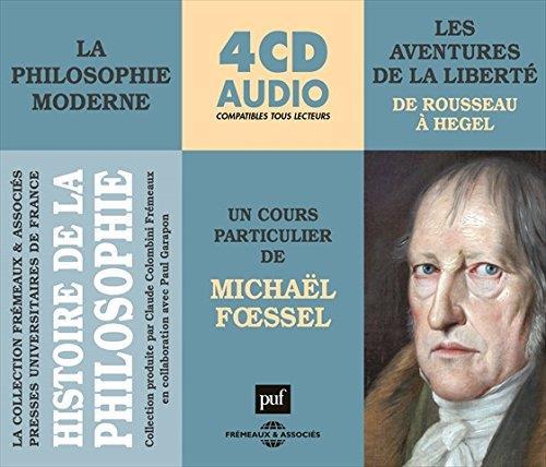 la philosophie moderne-les aventures de la liberté (de Rousseau a Hegel)