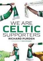 We Are Celtic Supporters  - Richard Purden