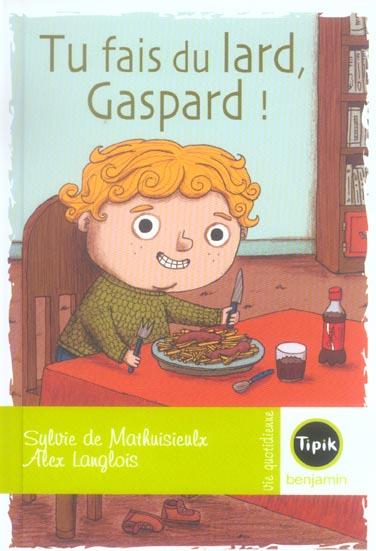 Tu fais du lard, Gaspard !