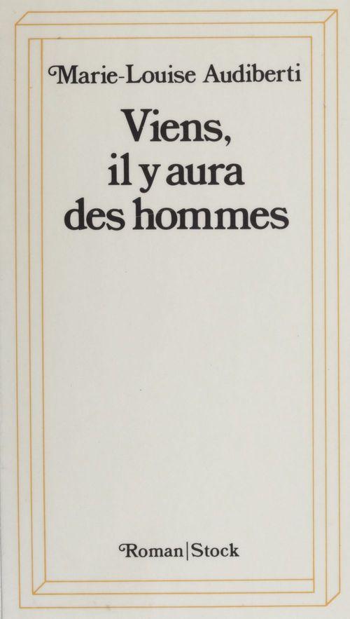 Viens, il y aura des hommes  - Marie-Louise Audiberti