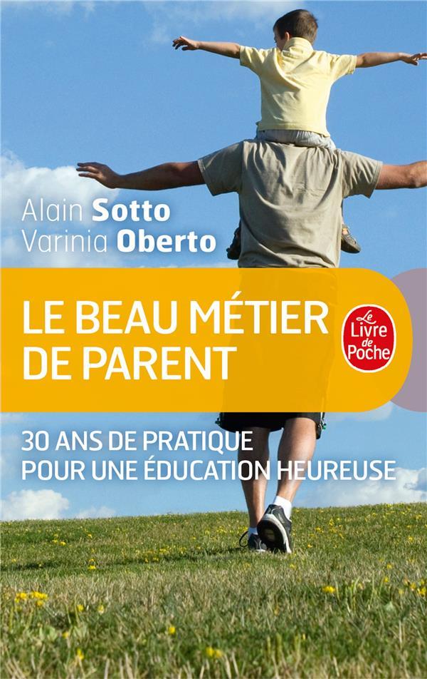 Le beau métier de parent ; 30 ans de pratique pour une éducation heureuse