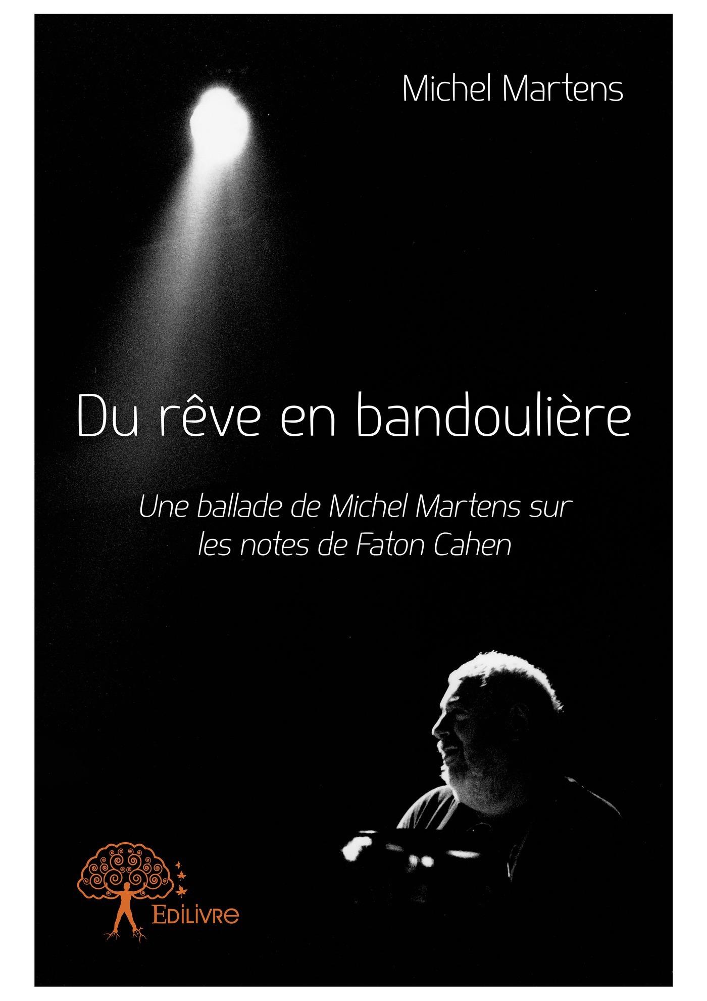 Du rêve en bandoulière ; une ballade de Michel Martens sur les notes de Faton Cahen