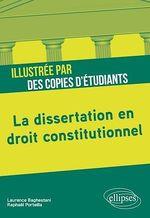 Vente Livre Numérique : La dissertation en droit constitutionnel illustrée par des copies d'étudiants  - Raphaël Porteilla - Laurence Baghestani