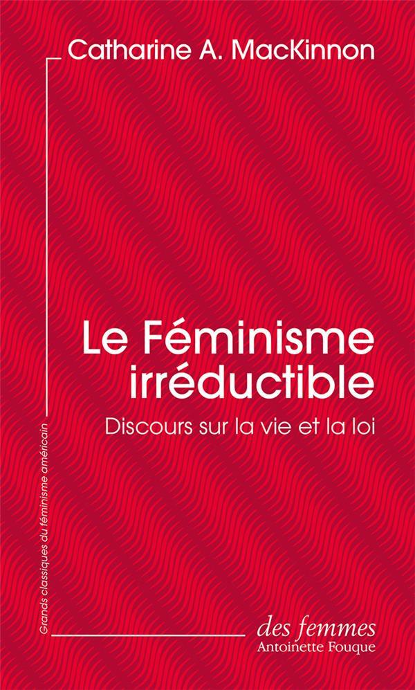 Le féminisme irréductible ; discours sur la vie et la loi