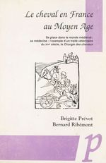 Le cheval en France au Moyen âge  - Bernard Ribemont - Brigitte Prévot