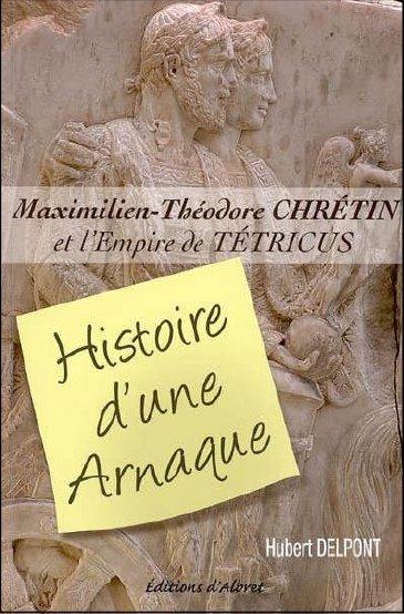 Maximilien-Théodore Chrétin et l'empire de Tétricus ; histoire d'une arnaque